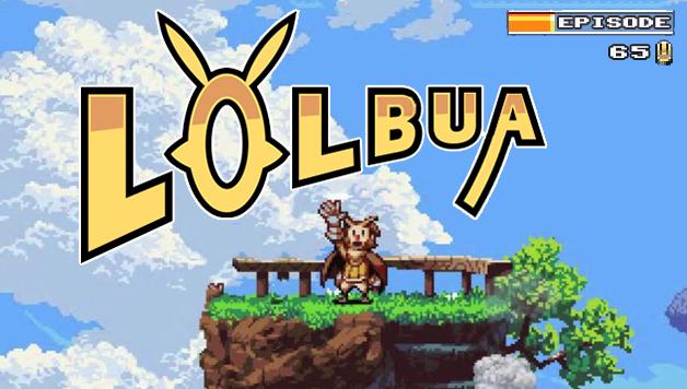LOLbua 65 – Owlboy. Mmm yummy!