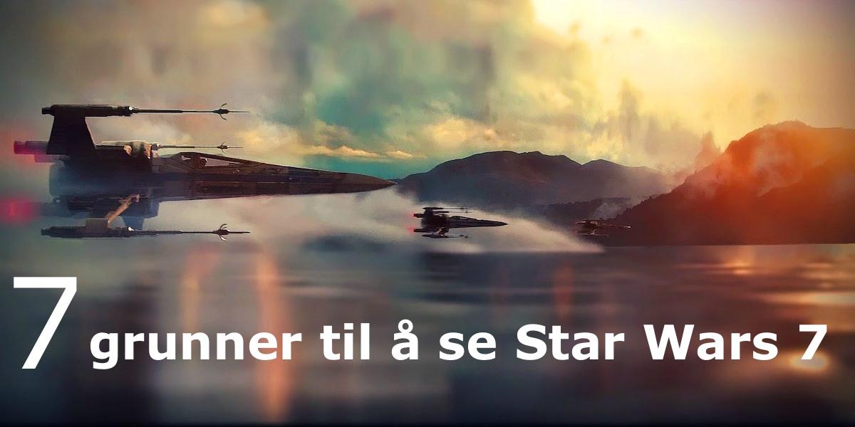 7 grunner til å se Star Wars 7 (for oss som er nervøse for at filmen suger)