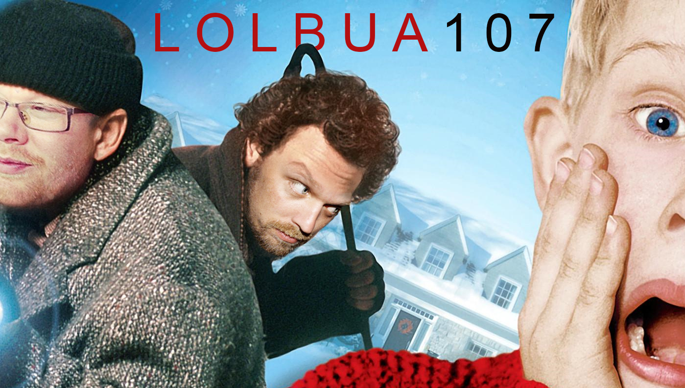 LOLbua 107 – Home Alone Redux